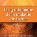 «Le symbolisme de la maladie de Lyme» par Viviane Cangeloni Editions Quintessence